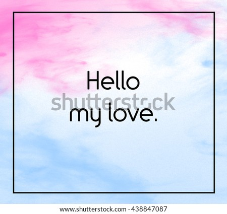 """Love inspirational quote with phrase """" Hello my love """" with grass color splash brushes background. - stock photo"""