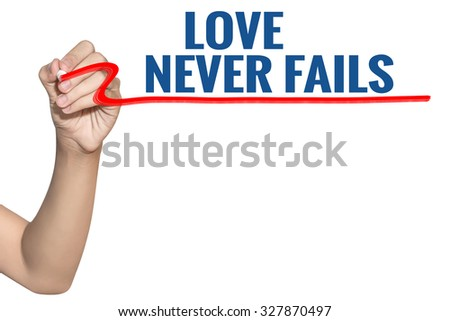 Love Never Fails word write on white background by woman hand holding highlighter pen - stock photo