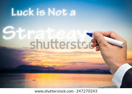 Luck is Not a Strategy - stock photo