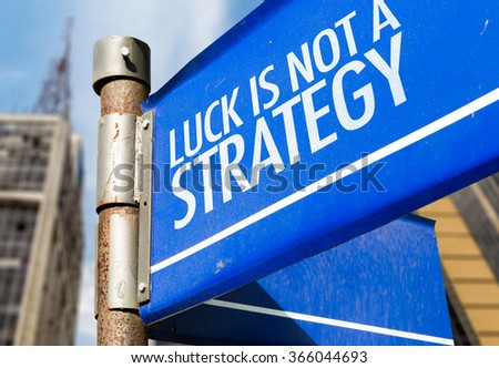 Luck Is Not a Strategy written on road sign - stock photo