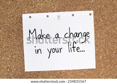 Make a change in your life / Motivational inspirational life business quote phrase note - stock photo