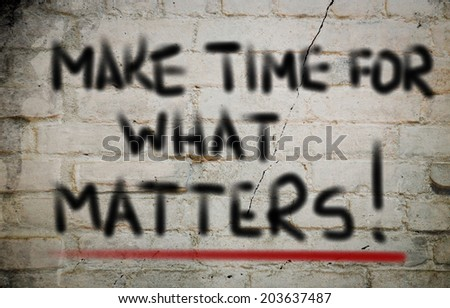 Make Time For What Matters Concept - stock photo
