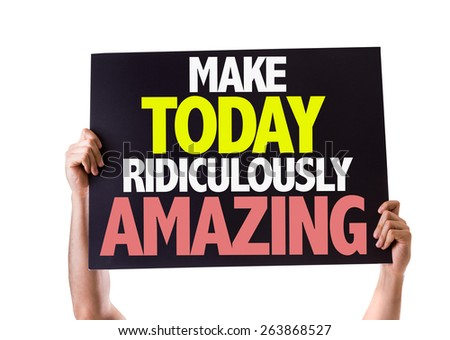 Make Today Ridiculously Amazing card isolated on white - stock photo