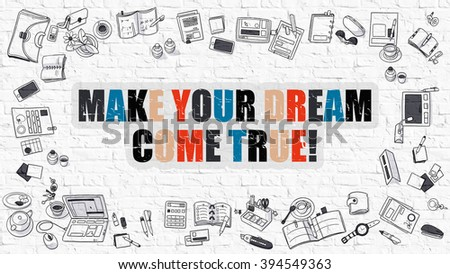Make Your Dream Come True. Modern Line Style Illustration. Multicolor Make Your Dream Come True Drawn on White Brick Wall. Doodle Icons. Doodle Design Style of  Make Your Dream Come True. - stock photo