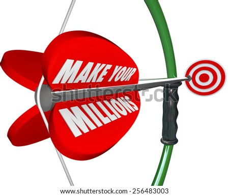 Make Your Millions words on a bow and arrow to target wealth, riches and affluence in earnings and income - stock photo