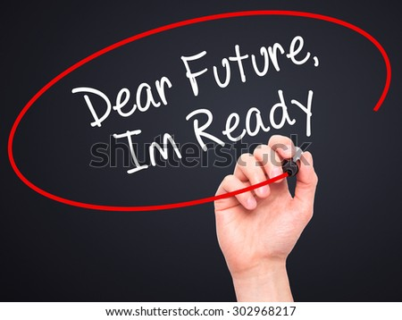 Man Hand writing Dear Future, Im Ready with black marker on visual screen. Isolated on black. Business, technology, internet concept. Stock Photo - stock photo
