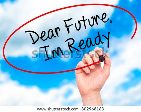 Man Hand writing Dear Future, Im Ready with black marker on visual screen. Isolated on sky. Business, technology, internet concept. Stock Photo - stock photo
