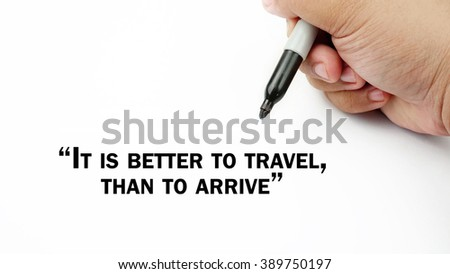 "Man Hand writing ""it is better to travel than to arrive"" with black marker on visual screen. Isolated white background. Business, technology, internet concept.  - stock photo"