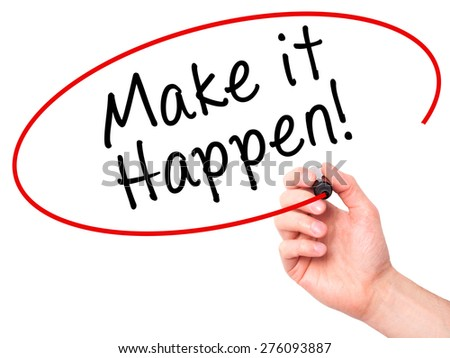 Man hand writing Make it happen! on visual screen. Business, internet, technology concept. Isolated on white. Stock Photo - stock photo