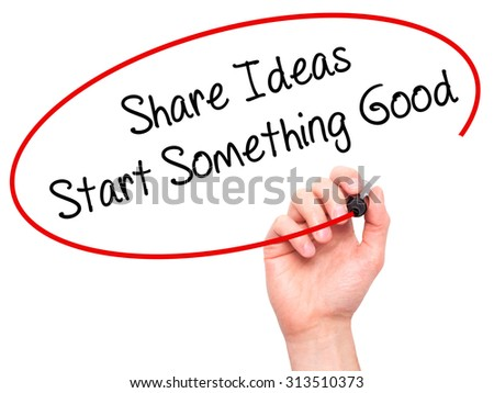 Man Hand writing Share Ideas Start Something Good  with black marker on visual screen. Isolated on white. Business, technology, internet concept. Stock Photo - stock photo