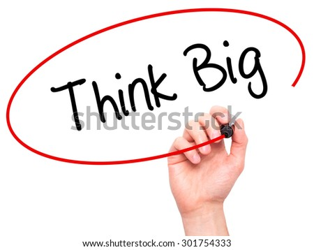 Man Hand writing Think Big with black marker on visual screen. Isolated on white. Business, technology, internet concept. Stock Photo - stock photo