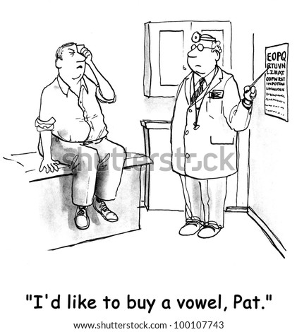 "Man is having trouble seeing the optometrist's eye chart and says, ""I'd like to buy a vowel, Pat."" - stock photo"
