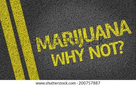 Marijuana, Why Not? written on the road - stock photo