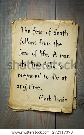"""Mark Twain (1835-1910) quote: The fear of death follows from the fear of life. A man who lives fully is prepared to die at any time. """"Great people quote"""" series  - stock photo"""