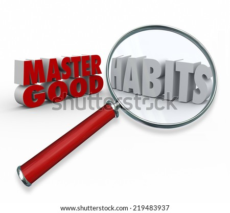 Master good habits words in 3d letters under a magnifying glass as tips and advice for practicing skills and routines of highly successful people - stock photo