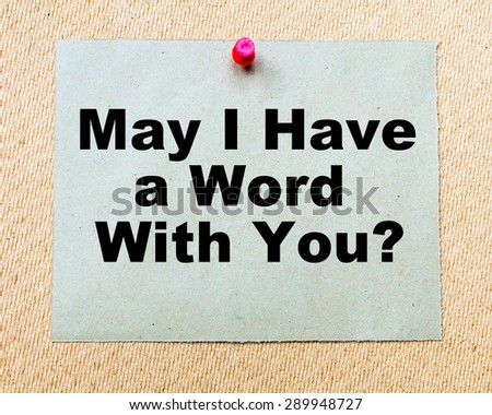May I Have a Word with You? written on paper note pinned with red thumbtack on wooden board. Business conceptual Image - stock photo