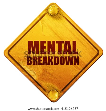 mental breakdown, 3D rendering, isolated grunge yellow road sign - stock photo