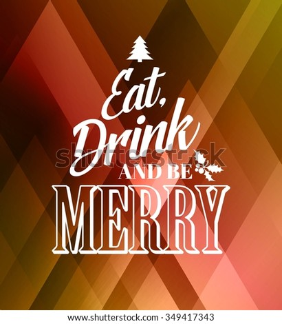 Merry christmas typography poster with christmas tree. Eat and drink and be merry. Raster copy - stock photo