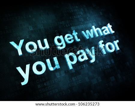 Money concept: pixelated words You get what you pay for on digital screen, 3d render - stock photo