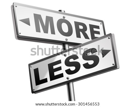 more less satisfaction being satisfied not enough always wanting extra keep it simple  - stock photo