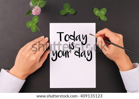 Motivation words  Today is your day. Inspirational quotation. Success, Change, New beginning concept - stock photo