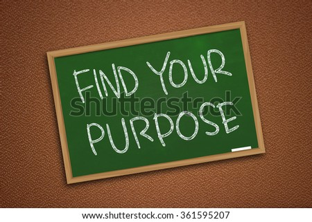 Motivational concept, chalk board writing, Find Your Purpose words written on green chalkboard over textured wall - stock photo