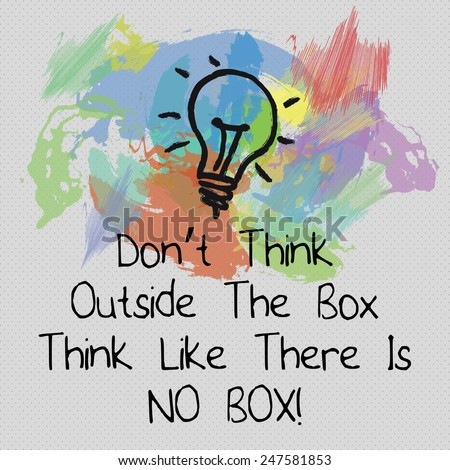 Motivational Quote Background Design / Don't Think Outside The Box Think Like There Is No Box - stock photo