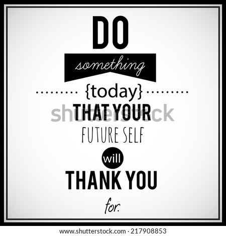 Motivational quote - Do something today that your future self will thank You for. - stock photo