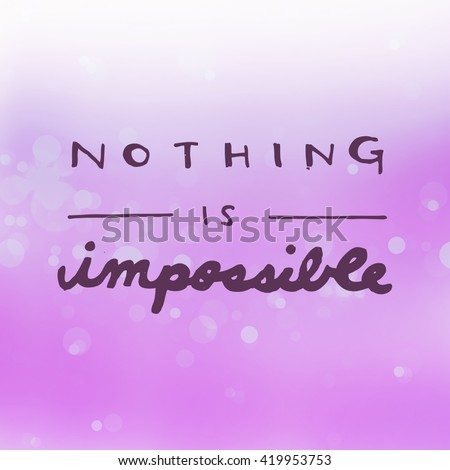 Motivational Quote on purple color background - Nothing is Impossible  - stock photo