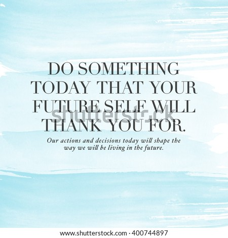 Motivational Quote on watercolor background - Do something today that your future self will thank you for. - stock photo