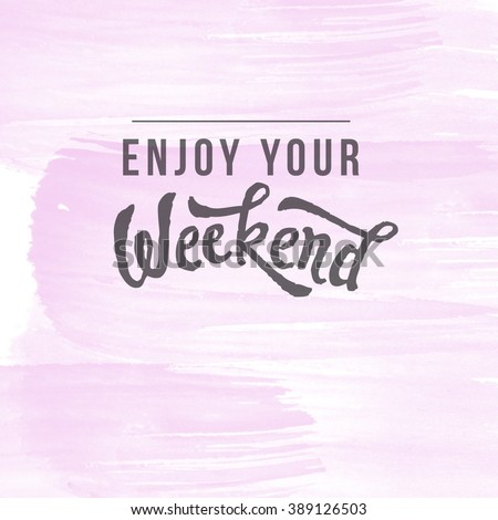 Motivational Quote on watercolor background - Enjoy your weekend - stock photo