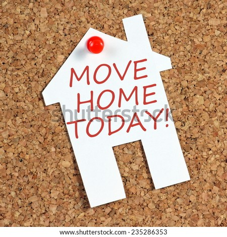 Move Home Today written on a reminder note in the shape of a house pinned to a cork notice board - stock photo