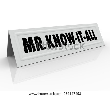 Mr. Know-It-All words on a name tent card to illustrate a guest speaker who is stubborn, experienced and an expert on just about everything - stock photo