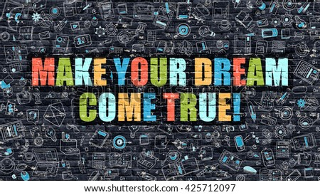 Multicolor Concept - Make Your Dream Come True on Dark Brick Wall with Doodle Icons. Make Your Dream Come True Business Concept. Make Your Dream Come True on Dark Wall. - stock photo