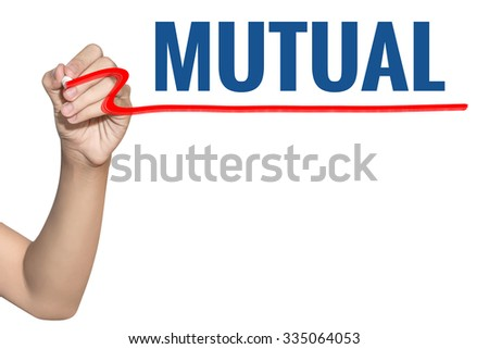 Mutual word write on white background by woman hand holding highlighter pen - stock photo