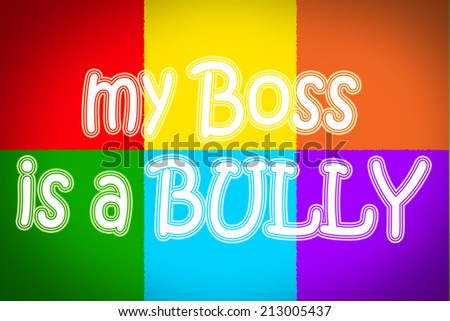 My Boss Is A Bully Concept text - stock photo
