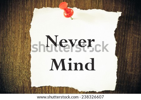 Never Mind. - stock photo
