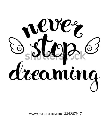 Never stop dreaming, hand lettering and hand drawn, Illustration for housewarming posters, greeting cards, home decorations. - stock photo