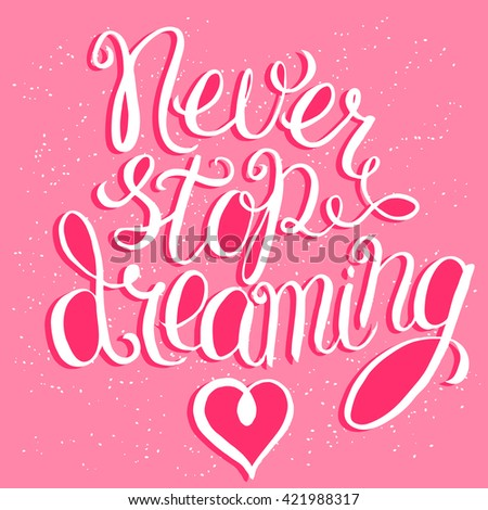 Never stop dreaming - hand lettering Inspirational quote, typography poster or card  - stock photo