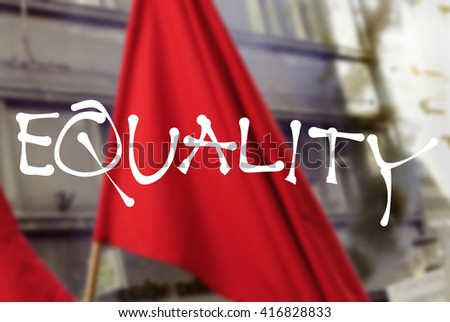 New Left - revolutionary text Equality over blurred photo of red flag. Appeal to avoid any discrimination and injustice based on race, sex, sexual orientation, nationality, religiosity,. - stock photo