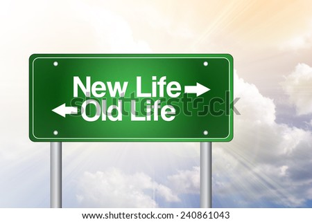 New Life, Old Life Green Road Sign, business concept  - stock photo