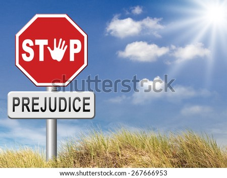 no prejudice, dont judge  and fear the unknown hostality and dislike against other race  prejudgment opinion  favoritism towards one's own groups - stock photo