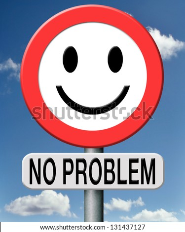 no problem everything is under control the problems are solved all ok - stock photo