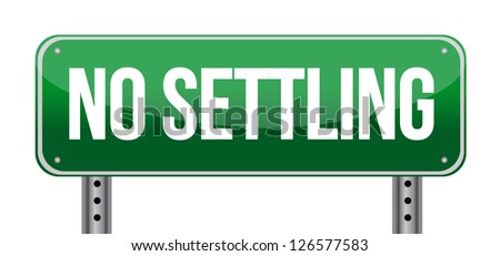 No Settling Green Road Sign illustration design over a white background - stock photo