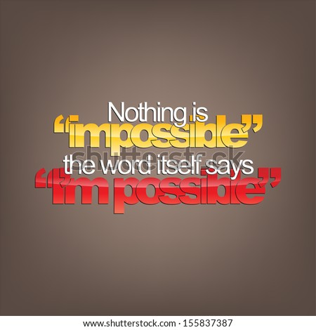 """Nothing is """"impossible"""". The word itself says """" I'm possible"""". Motivational background. - stock photo"""