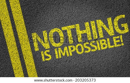 Nothing is Impossible! written on the road - stock photo