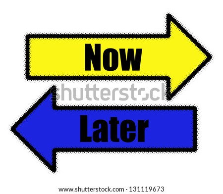 Now and later signs in blue and yellow arrows concept - stock photo