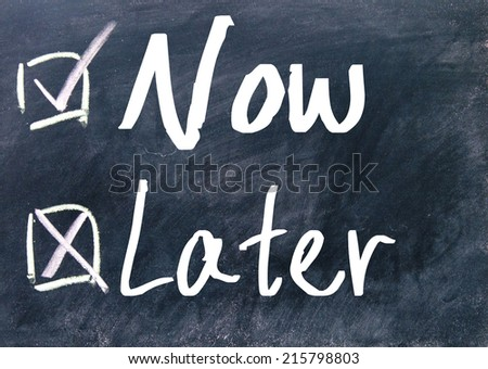 now or later choice  - stock photo
