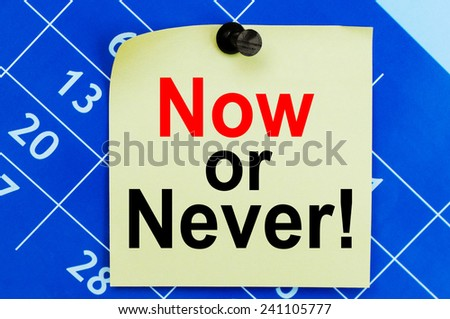 Now or never! Now or never! Motivational concept - stock photo