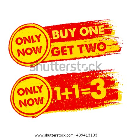 only now, buy one get two, 1 plus 1 is 3 banners - text in yellow and red drawn labels with symbols, business commerce shopping concept - stock photo